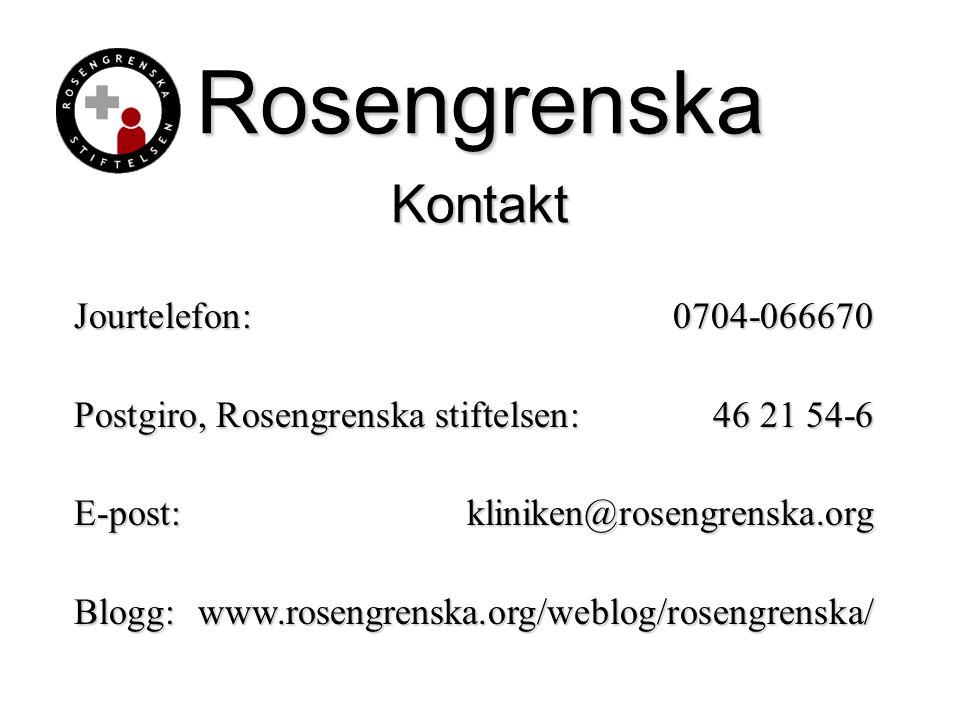 Rosengrenska Kontakt Jourtelefon: 0704-066670 Postgiro, Rosengrenska stiftelsen: 46 21 54-6 E-post: kliniken@rosengrenska.org Blogg:www.rosengrenska.o