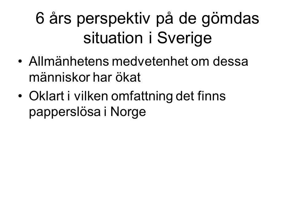 6 års perspektiv på de gömdas situation i Sverige •Allmänhetens medvetenhet om dessa människor har ökat •Oklart i vilken omfattning det finns pappersl