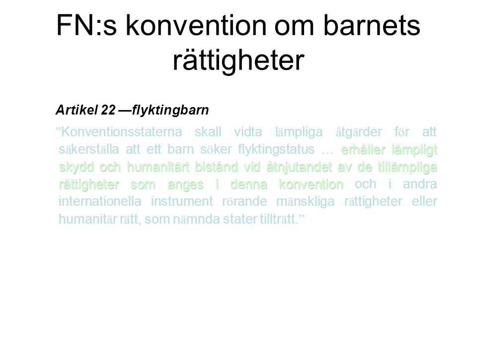 FN:s konvention om barnets rättigheter Artikel 22 —flyktingbarn erhåller lämpligt skydd och humanitärt bistånd vid åtnjutandet av de tillämpliga rätti