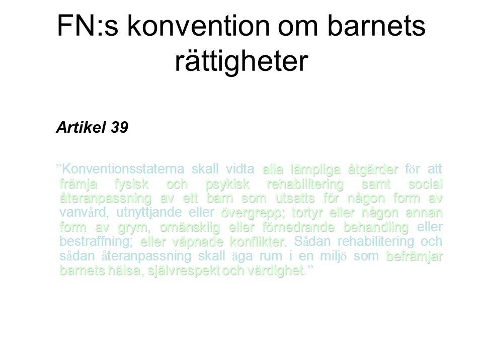 FN:s konvention om barnets rättigheter Artikel 39 alla lämpliga åtgärder främja fysisk och psykisk rehabilitering samt social återanpassning av ett ba