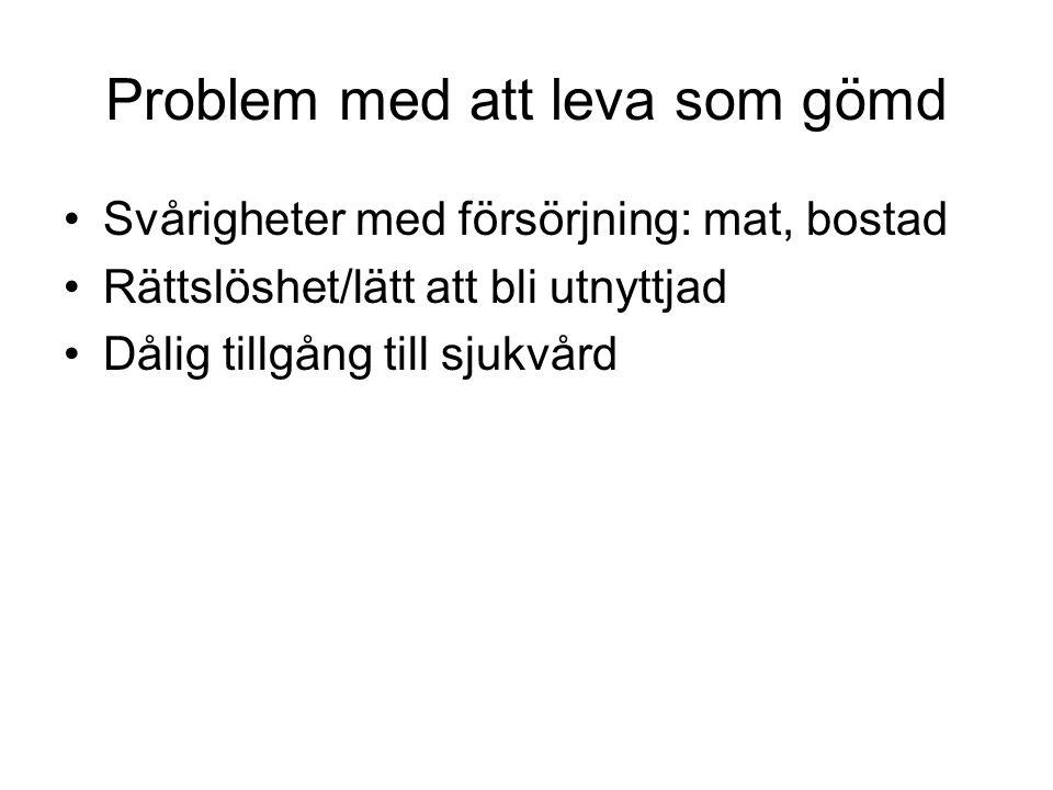 Gömda flyktingars tillgång till sjukvård i Sverige •Vuxna kan ej nekas akut vård och vård som ej kan anstå •Barn under 18 år har rätt till samma vård som svenska barn inklusive hälsokontroller och tandvård, problem uppstår ändå pga rädsla hos pt.