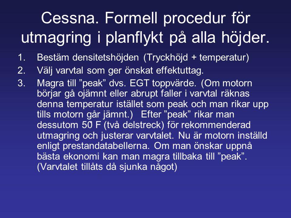 Cessna. Formell procedur för utmagring i planflykt på alla höjder. 1.Bestäm densitetshöjden (Tryckhöjd + temperatur) 2.Välj varvtal som ger önskat eff