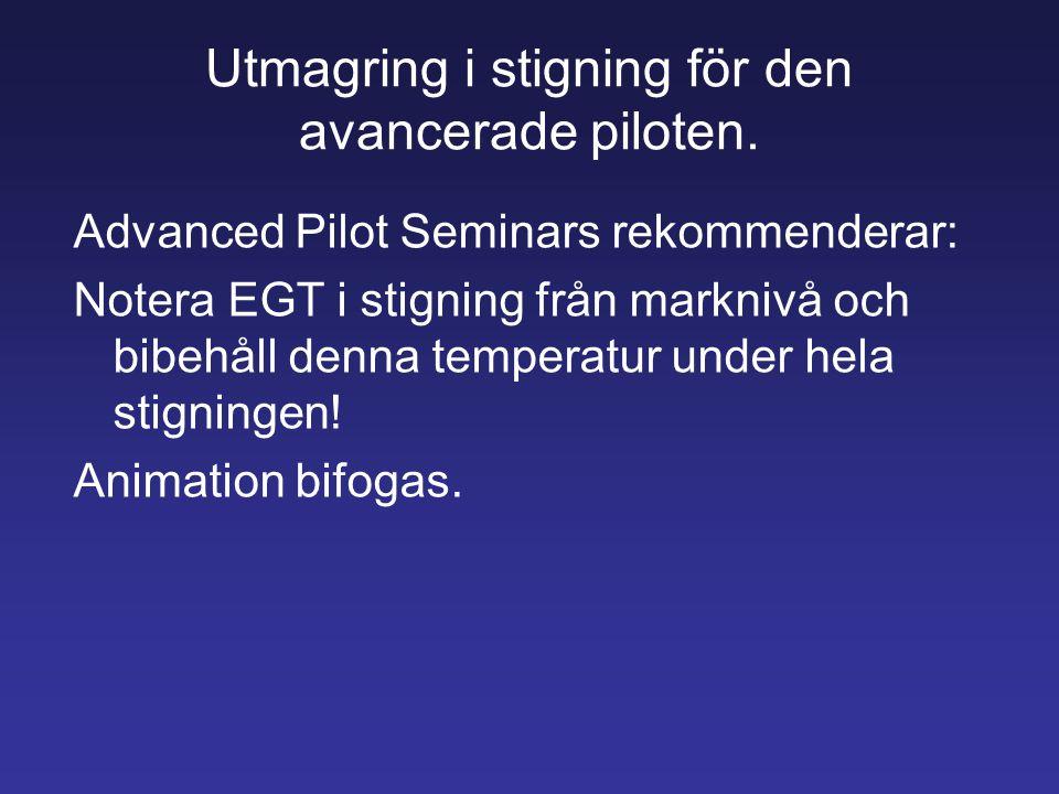 Utmagring i stigning för den avancerade piloten. Advanced Pilot Seminars rekommenderar: Notera EGT i stigning från marknivå och bibehåll denna tempera