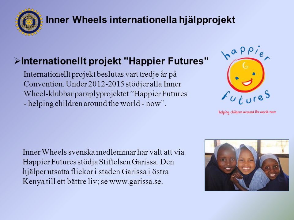 "Inner Wheels internationella hjälpprojekt  Internationellt projekt ""Happier Futures"" Internationellt projekt beslutas vart tredje år på Convention. U"