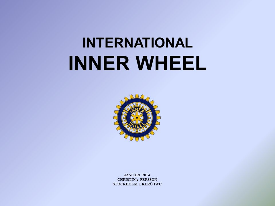 INTERNATIONAL INNER WHEEL JANUARI 2014 CHRISTINA PERSSON STOCKHOLM EKERÖ IWC