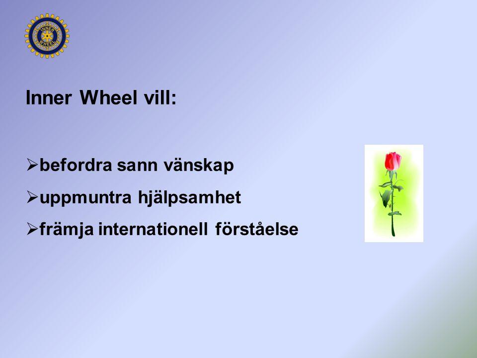  befordra sann vänskap  uppmuntra hjälpsamhet  främja internationell förståelse Inner Wheel vill: