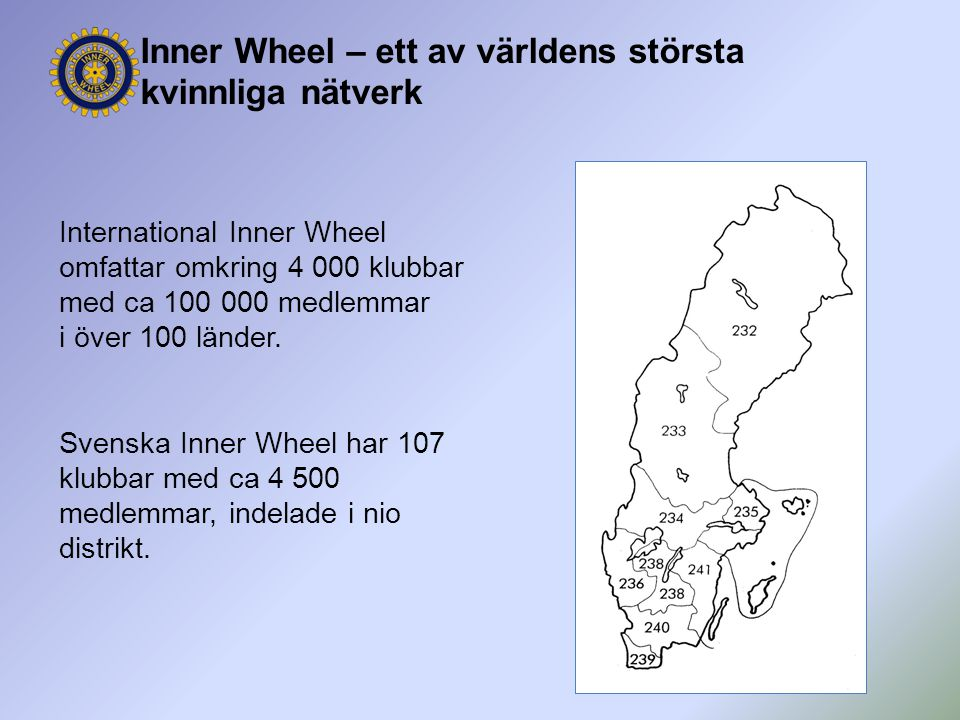 Inner Wheel – ett av världens största kvinnliga nätverk International Inner Wheel omfattar omkring 4 000 klubbar med ca 100 000 medlemmar i över 100 l
