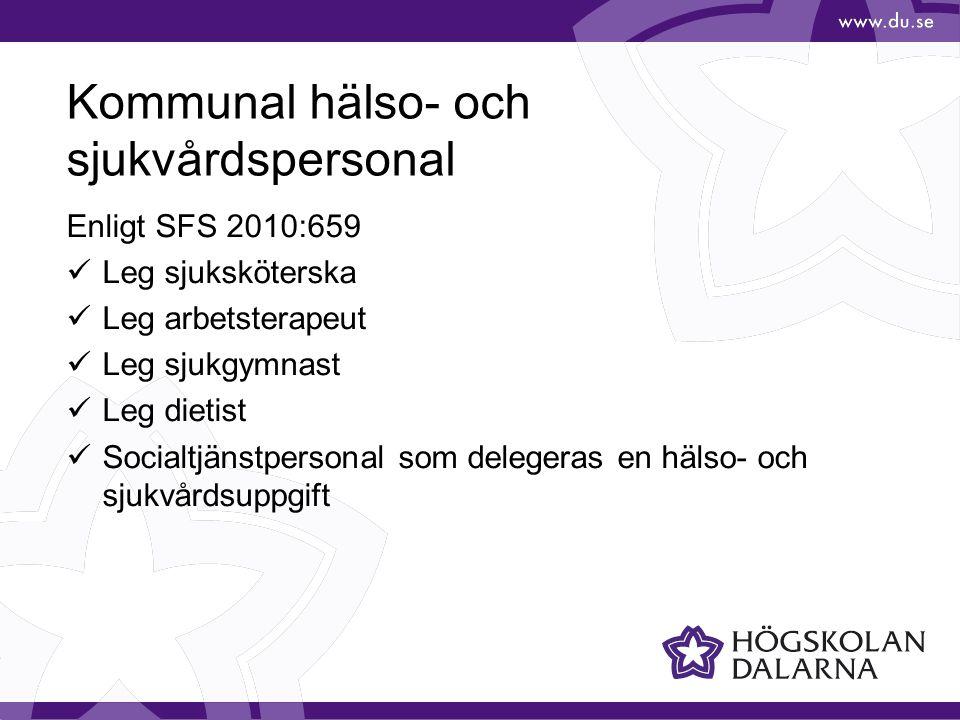 Kommunal hälso- och sjukvårdspersonal Enligt SFS 2010:659  Leg sjuksköterska  Leg arbetsterapeut  Leg sjukgymnast  Leg dietist  Socialtjänstpersonal som delegeras en hälso- och sjukvårdsuppgift