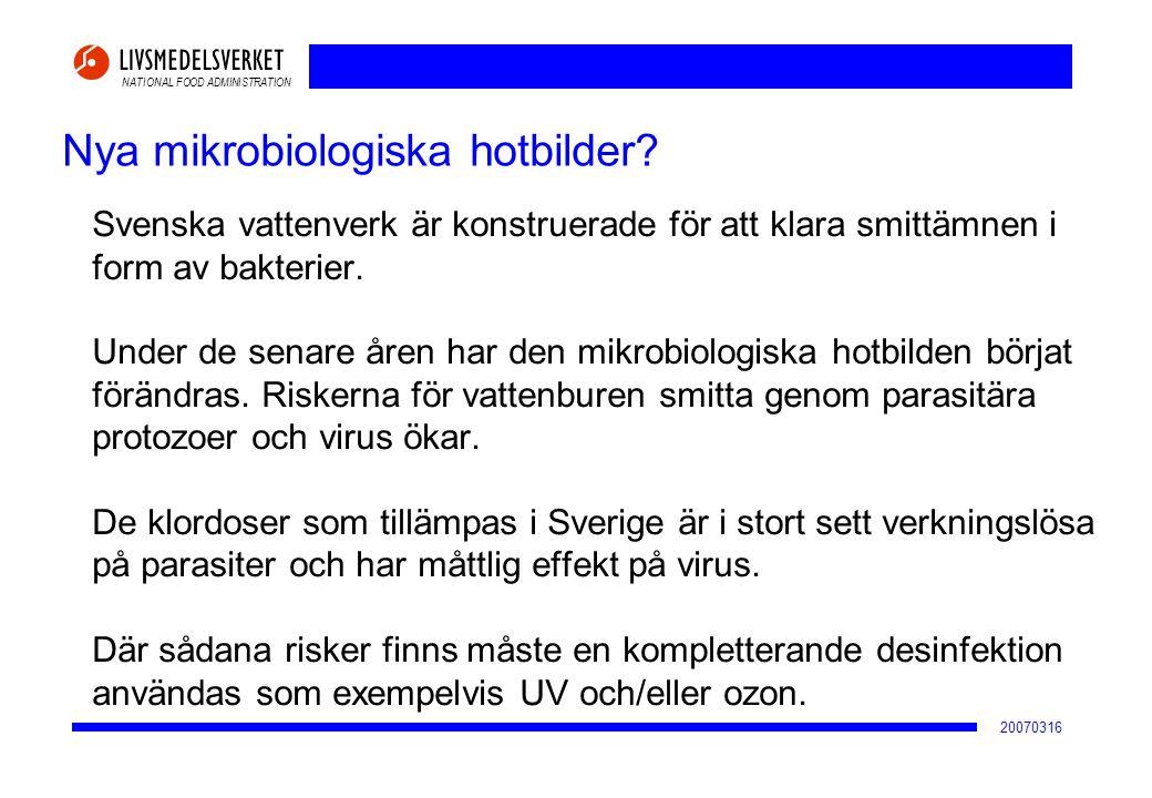 NATIONAL FOOD ADMINISTRATION 20070316 Svenska vattenverk är konstruerade för att klara smittämnen i form av bakterier. Under de senare åren har den mi