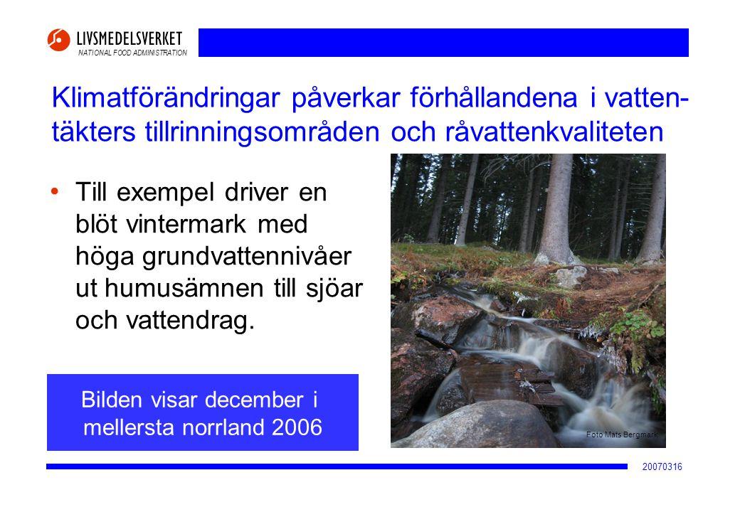 NATIONAL FOOD ADMINISTRATION 20070316 Klimatförändringar påverkar förhållandena i vatten- täkters tillrinningsområden och råvattenkvaliteten • Till ex