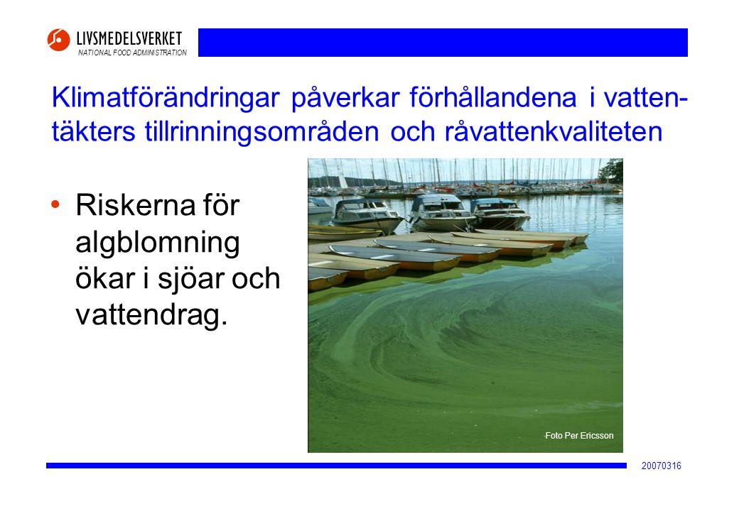 NATIONAL FOOD ADMINISTRATION 20070316 Klimatförändringar påverkar förhållandena i vatten- täkters tillrinningsområden och råvattenkvaliteten • Riskern
