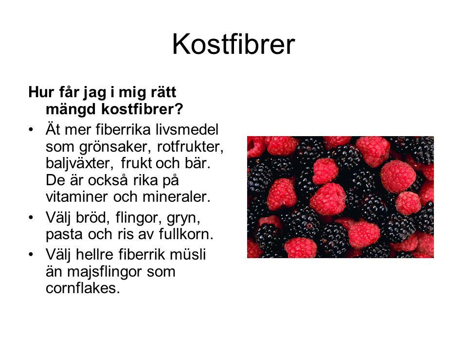 Kostfibrer Hur får jag i mig rätt mängd kostfibrer? •Ät mer fiberrika livsmedel som grönsaker, rotfrukter, baljväxter, frukt och bär. De är också rika