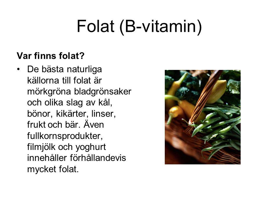 Folat (B-vitamin) Var finns folat? •De bästa naturliga källorna till folat är mörkgröna bladgrönsaker och olika slag av kål, bönor, kikärter, linser,