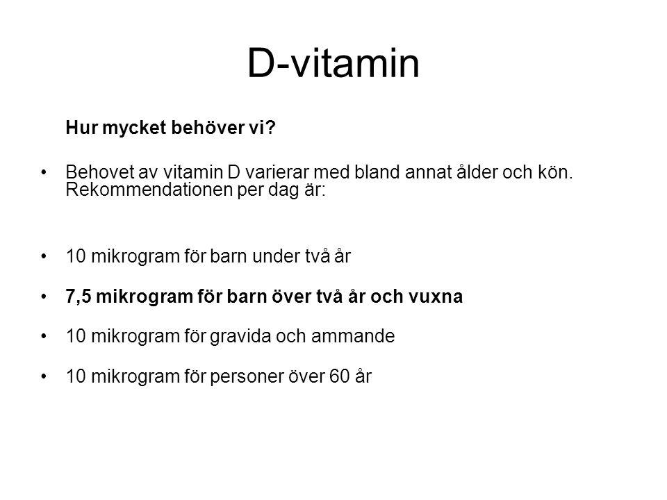 D-vitamin Hur mycket behöver vi? •Behovet av vitamin D varierar med bland annat ålder och kön. Rekommendationen per dag är: •10 mikrogram för barn und