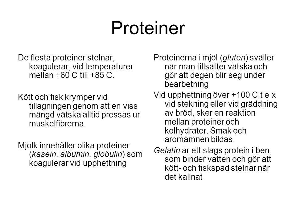 Proteiner De flesta proteiner stelnar, koagulerar, vid temperaturer mellan +60 C till +85 C. Kött och fisk krymper vid tillagningen genom att en viss