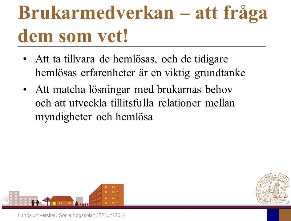 Lunds universitet / Socialhögskolan / 22 juni 2014 Brukarmedverkan – att fråga dem som vet.