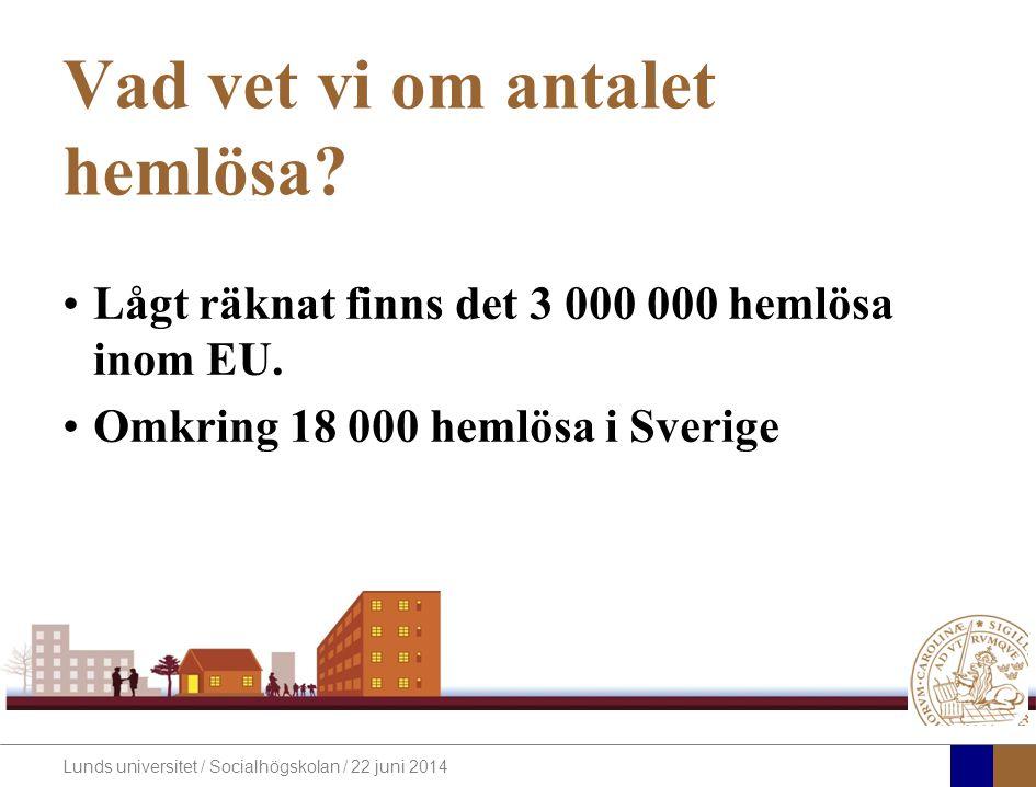 Lunds universitet / Socialhögskolan / 22 juni 2014 Vad vet vi om antalet hemlösa.