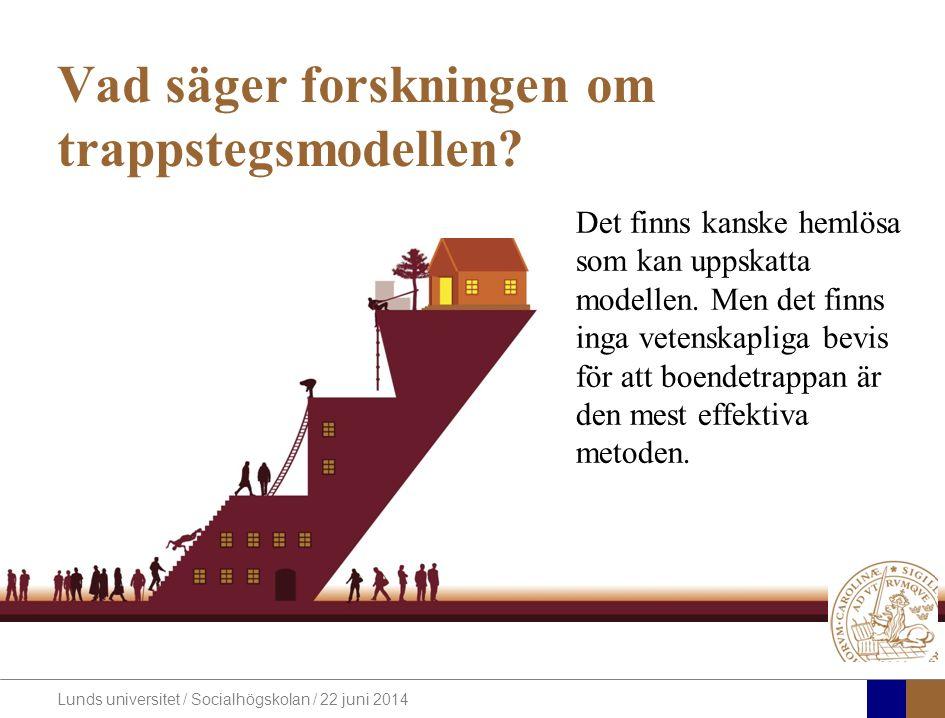 Lunds universitet / Socialhögskolan / 22 juni 2014 Vad säger forskningen om trappstegsmodellen.