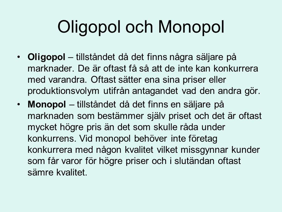 Oligopol och Monopol •Oligopol – tillståndet då det finns några säljare på marknader. De är oftast få så att de inte kan konkurrera med varandra. Ofta
