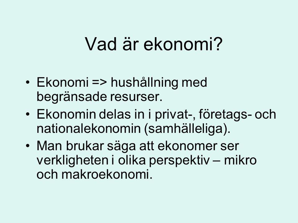 Vad är ekonomi? •Ekonomi => hushållning med begränsade resurser. •Ekonomin delas in i privat-, företags- och nationalekonomin (samhälleliga). •Man bru