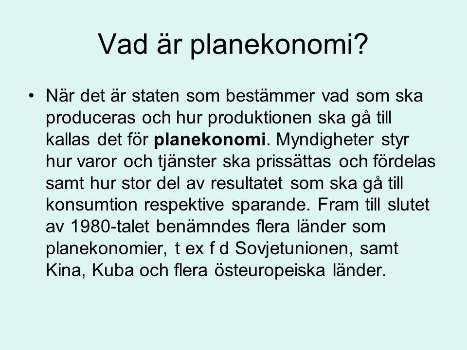 Vad är planekonomi? •När det är staten som bestämmer vad som ska produceras och hur produktionen ska gå till kallas det för planekonomi. Myndigheter s
