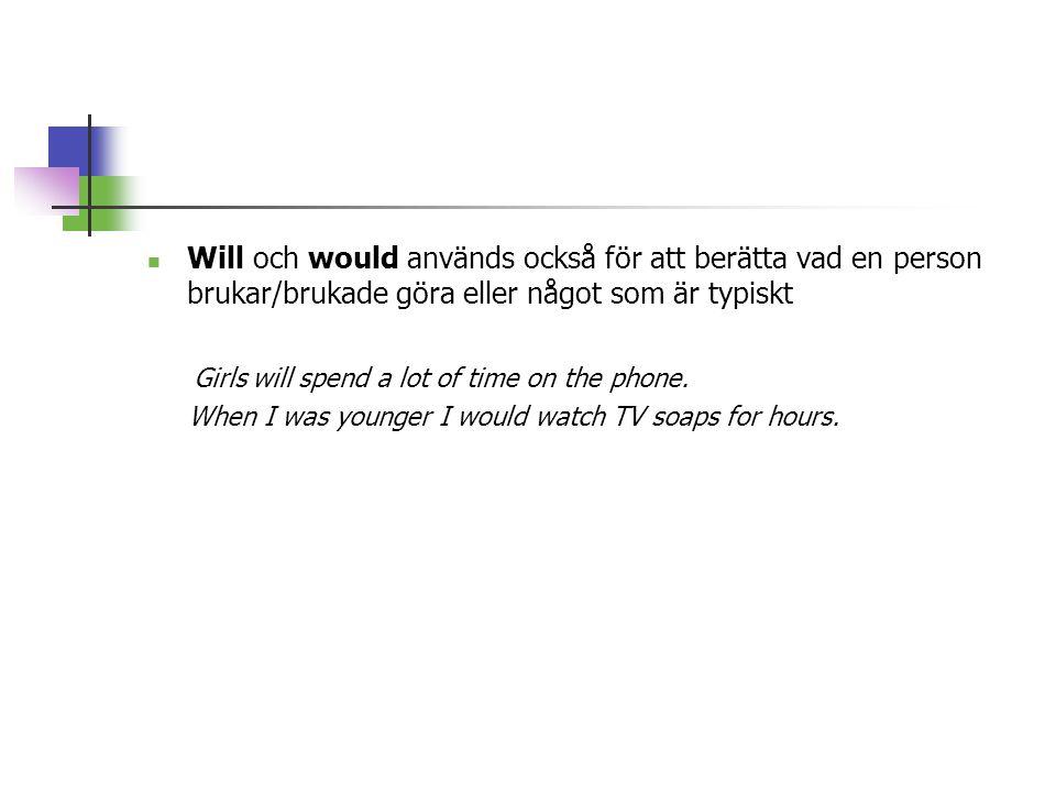  Will och would används också för att berätta vad en person brukar/brukade göra eller något som är typiskt Girls will spend a lot of time on the phone.