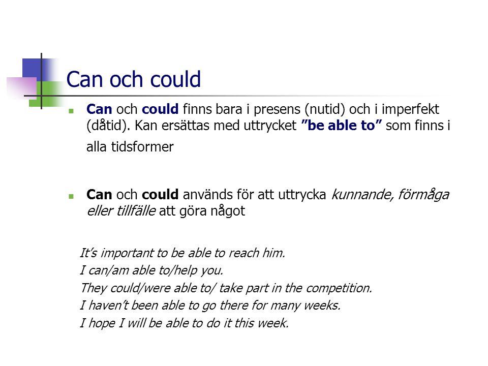 Can och could  Can och could finns bara i presens (nutid) och i imperfekt (dåtid).