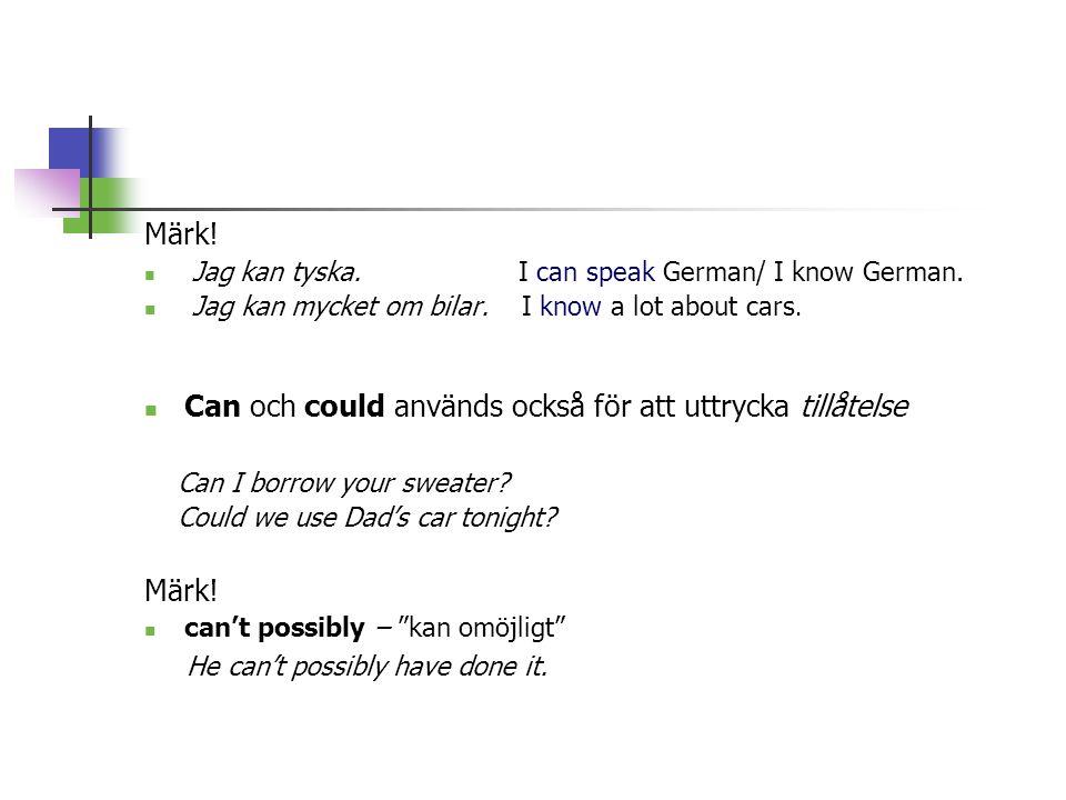 Märk. Jag kan tyska. I can speak German/ I know German.