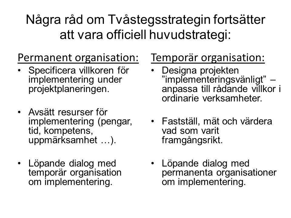 Några råd om Tvåstegsstrategin fortsätter att vara officiell huvudstrategi: Permanent organisation: •Specificera villkoren för implementering under projektplaneringen.