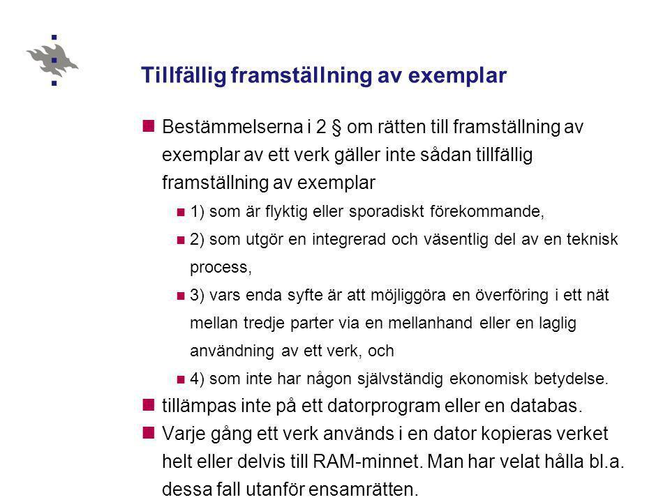 Tillfällig framställning av exemplar  Bestämmelserna i 2 § om rätten till framställning av exemplar av ett verk gäller inte sådan tillfällig framstäl