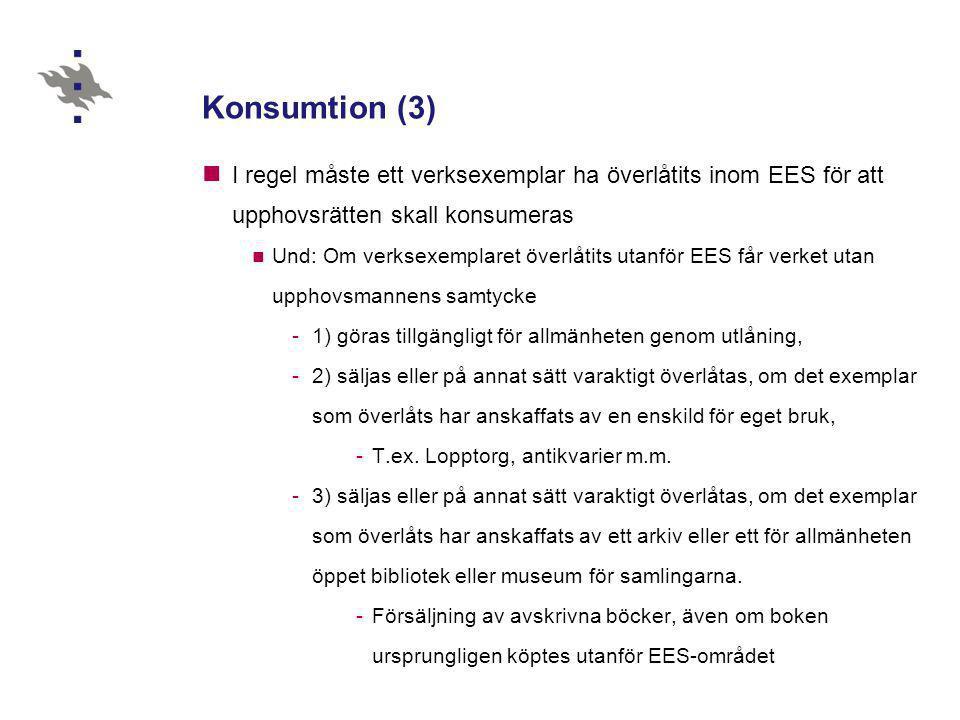 Konsumtion (3)  I regel måste ett verksexemplar ha överlåtits inom EES för att upphovsrätten skall konsumeras  Und: Om verksexemplaret överlåtits ut