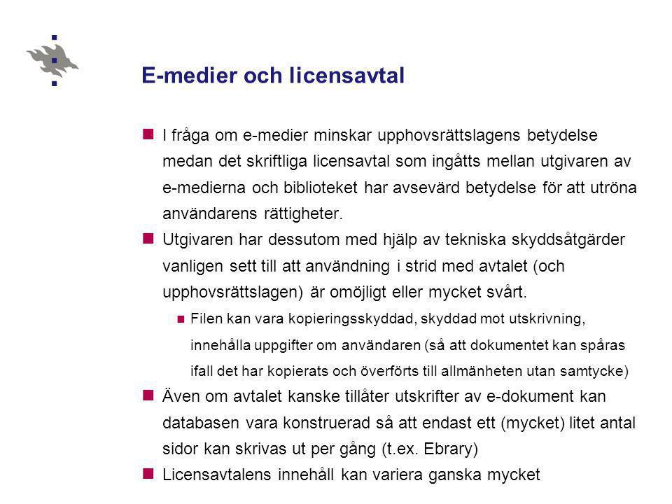 E-medier och licensavtal  I fråga om e-medier minskar upphovsrättslagens betydelse medan det skriftliga licensavtal som ingåtts mellan utgivaren av e