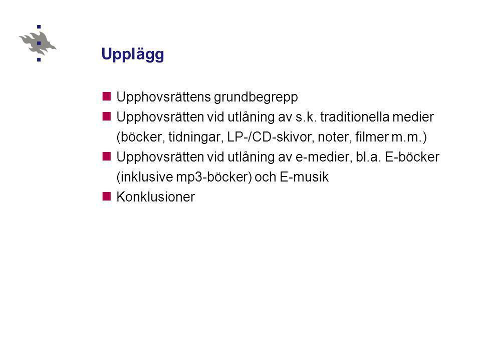 Upplägg  Upphovsrättens grundbegrepp  Upphovsrätten vid utlåning av s.k. traditionella medier (böcker, tidningar, LP-/CD-skivor, noter, filmer m.m.)