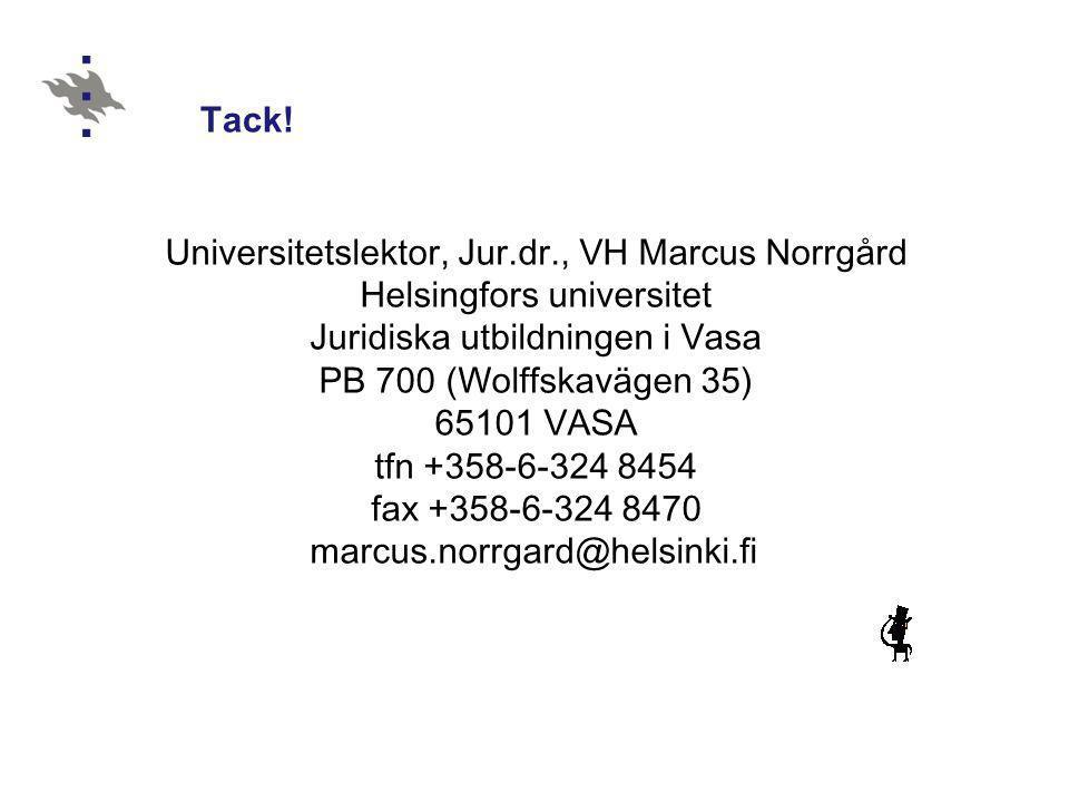 Tack! Universitetslektor, Jur.dr., VH Marcus Norrgård Helsingfors universitet Juridiska utbildningen i Vasa PB 700 (Wolffskavägen 35) 65101 VASA tfn +