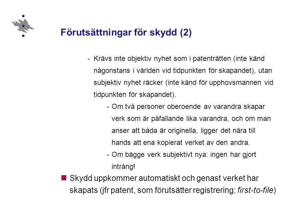 Förutsättningar för skydd (2) -Krävs inte objektiv nyhet som i patenträtten (inte känd någonstans i världen vid tidpunkten för skapandet), utan subjek