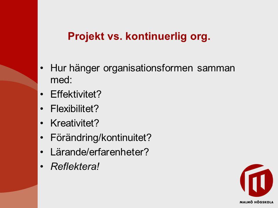 Projekt vs.kontinuerlig org. •Hur hänger organisationsformen samman med: •Effektivitet.