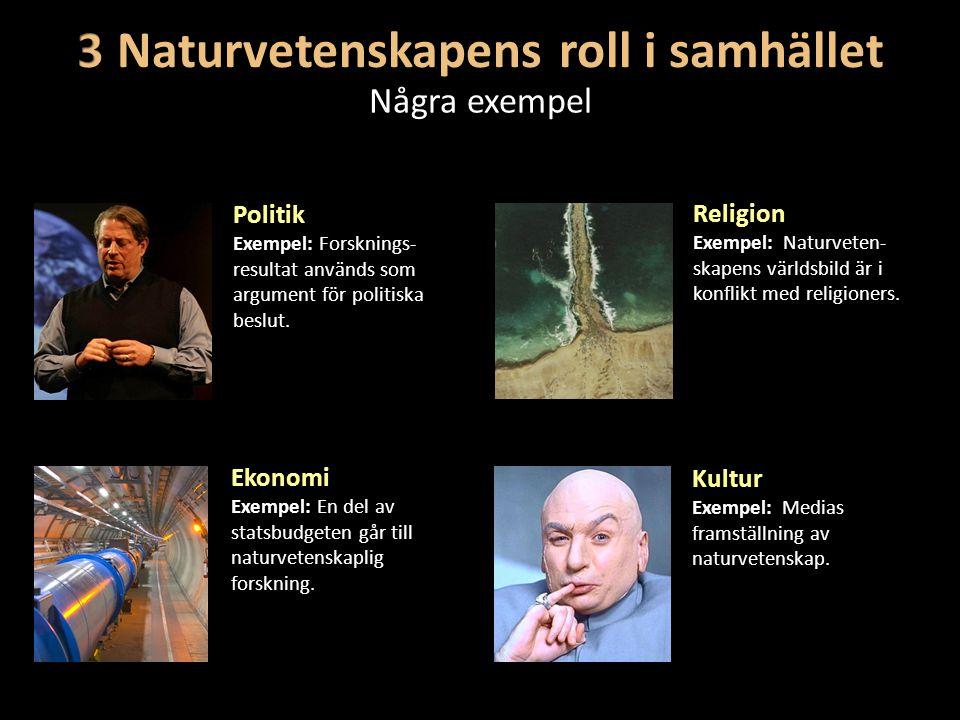 Några exempel Kultur Exempel: Medias framställning av naturvetenskap. Religion Exempel: Naturveten- skapens världsbild är i konflikt med religioners.