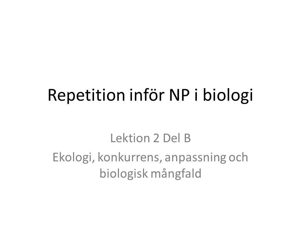 Repetition inför NP i biologi Lektion 2 Del B Ekologi, konkurrens, anpassning och biologisk mångfald