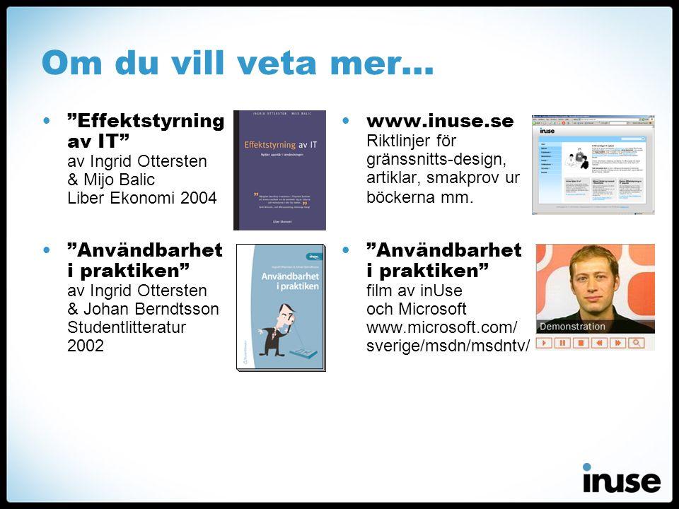 """Om du vill veta mer… •""""Effektstyrning av IT"""" av Ingrid Ottersten & Mijo Balic Liber Ekonomi 2004 •""""Användbarhet i praktiken"""" av Ingrid Ottersten & Joh"""