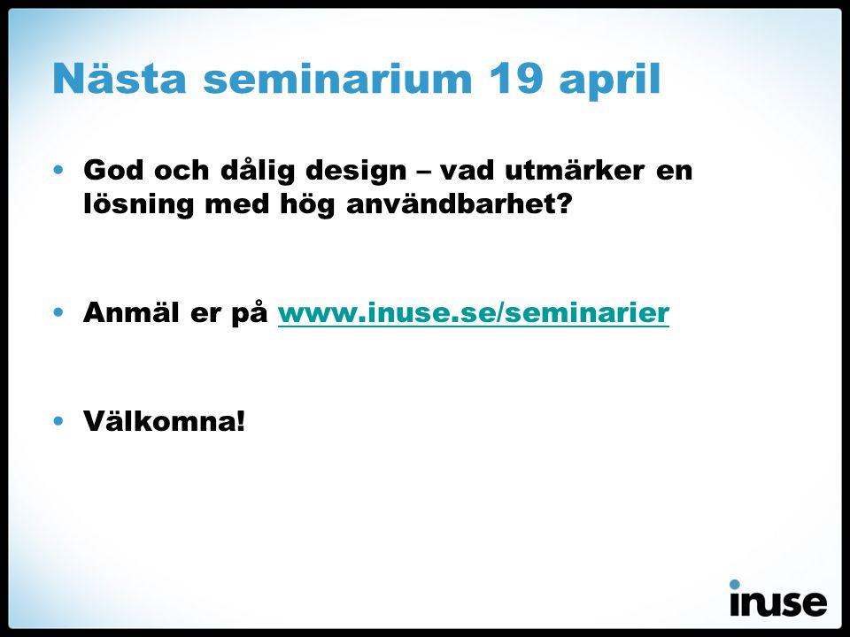 Nästa seminarium 19 april •God och dålig design – vad utmärker en lösning med hög användbarhet? •Anmäl er på www.inuse.se/seminarierwww.inuse.se/semin