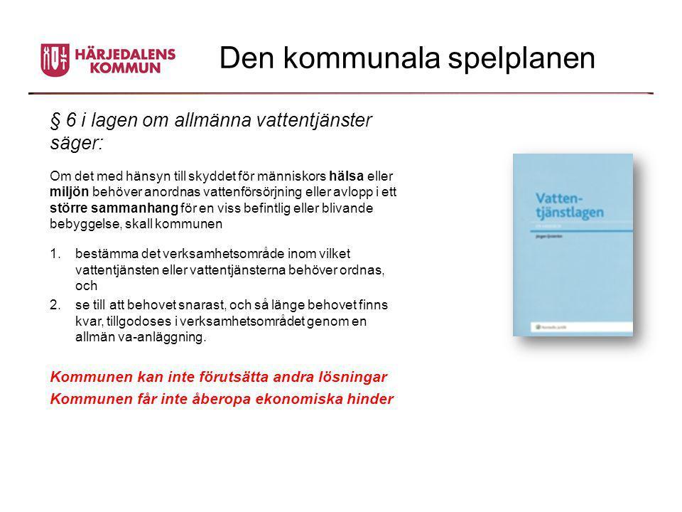 Den kommunala spelplanen § 6 i lagen om allmänna vattentjänster säger: Om det med hänsyn till skyddet för människors hälsa eller miljön behöver anordn