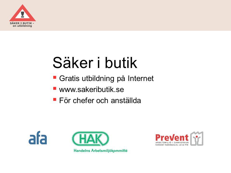 Säker i butik  Gratis utbildning på Internet  www.sakeributik.se  För chefer och anställda