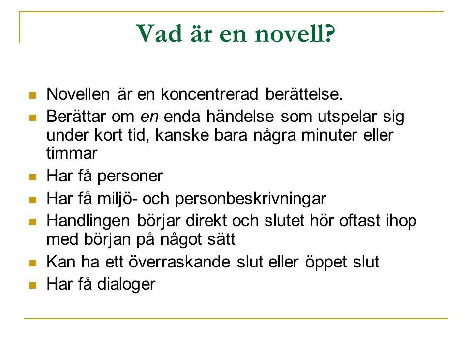 Vad är en novell?  Novellen är en koncentrerad berättelse.  Berättar om en enda händelse som utspelar sig under kort tid, kanske bara några minuter