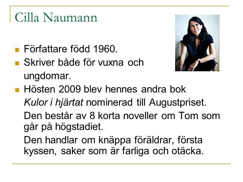 Cilla Naumann  Författare född 1960.  Skriver både för vuxna och ungdomar.  Hösten 2009 blev hennes andra bok Kulor i hjärtat nominerad till August