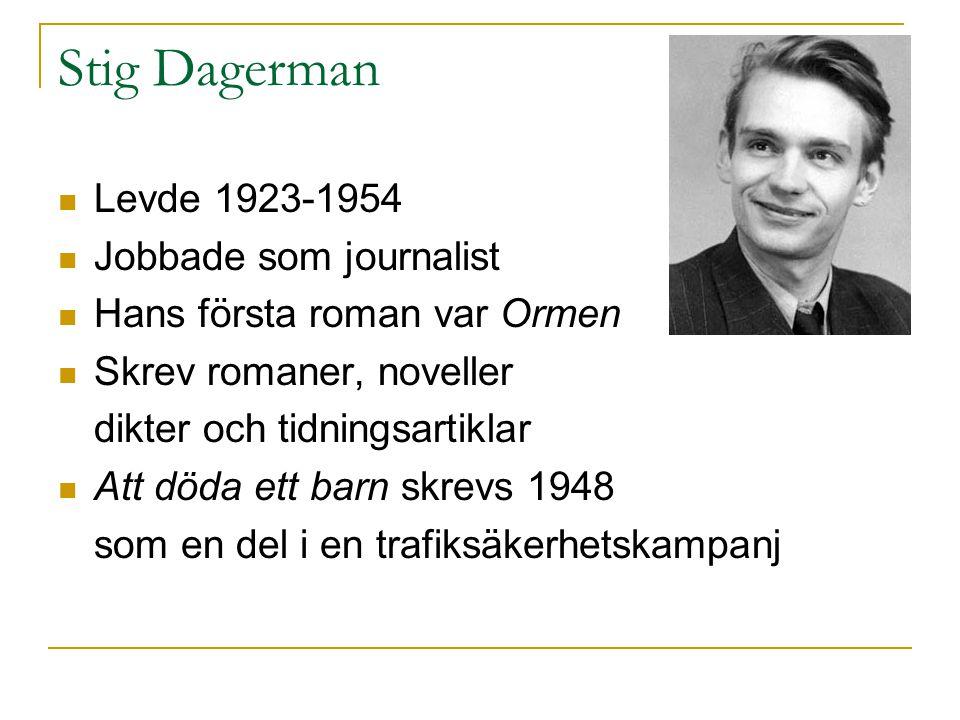 Stig Dagerman  Levde 1923-1954  Jobbade som journalist  Hans första roman var Ormen  Skrev romaner, noveller dikter och tidningsartiklar  Att död