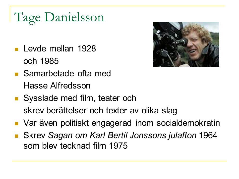 Tage Danielsson  Levde mellan 1928 och 1985  Samarbetade ofta med Hasse Alfredsson  Sysslade med film, teater och skrev berättelser och texter av olika slag  Var även politiskt engagerad inom socialdemokratin  Skrev Sagan om Karl Bertil Jonssons julafton 1964 som blev tecknad film 1975