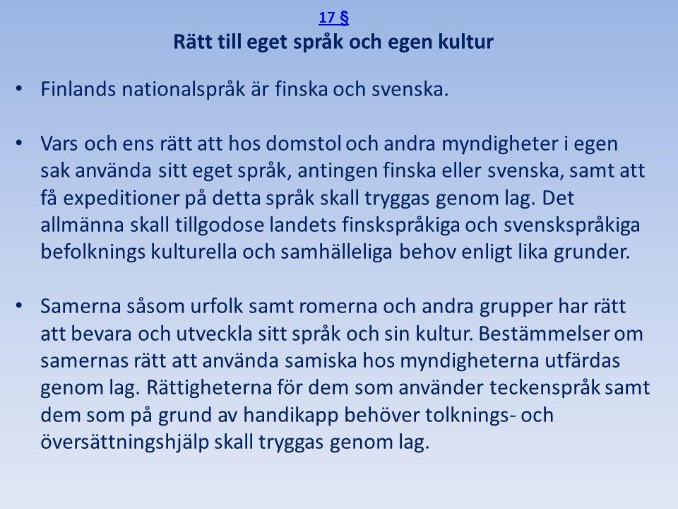 17 § Rätt till eget språk och egen kultur • Finlands nationalspråk är finska och svenska. • Vars och ens rätt att hos domstol och andra myndigheter i