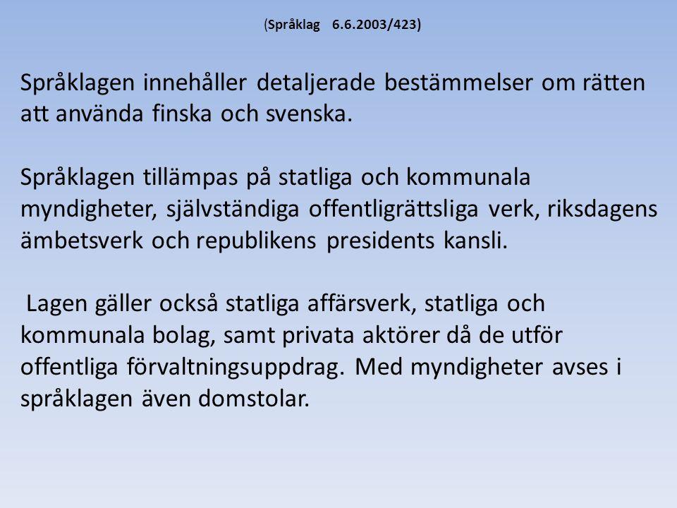 (Språklag 6.6.2003/423) Språklagen innehåller detaljerade bestämmelser om rätten att använda finska och svenska. Språklagen tillämpas på statliga och