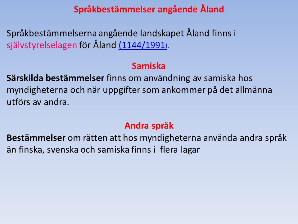 Språkbestämmelser angående Åland Språkbestämmelserna angående landskapet Åland finns i självstyrelselagen för Åland (1144/1991 ).(1144/1991 ) Samiska