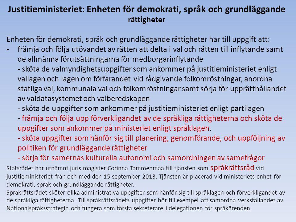 Justitieministeriet: Enheten för demokrati, språk och grundläggande rättigheter Enheten för demokrati, språk och grundläggande rättigheter har till up